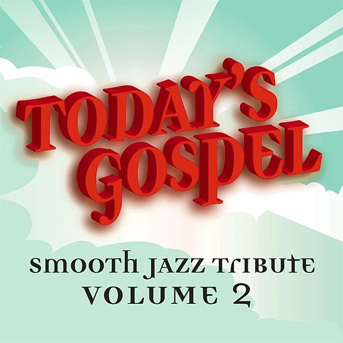 Today's Gospel Smooth Jazz Tribute 2 von Smooth Jazz Allstars