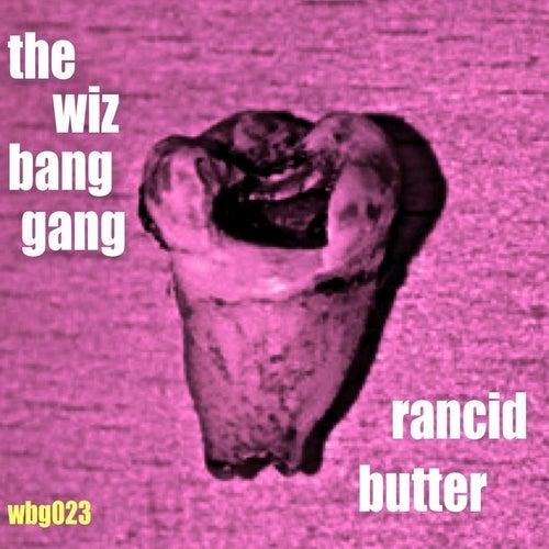 Rancid Butter de The Wiz Bang Gang