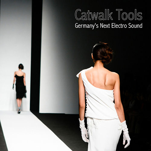 Catwalk Tools - Germany's Next Electro Sound by Various Artists