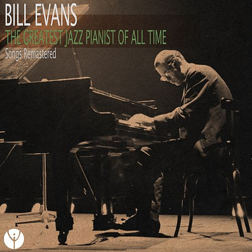 The Greatest Jazz Pianist of All Time (Songs Remastered) van Bill Evans
