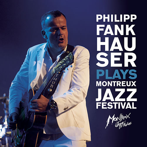 Philipp Fankhauser Plays Montreux Jazz Festival von Philipp Fankhauser (1)