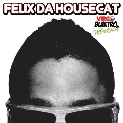 Virgo Blaktro And The Movie Disco by Felix Da Housecat