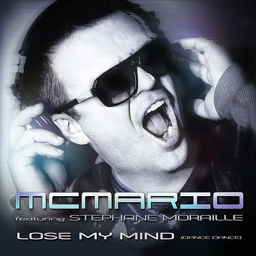 Lose My Mind (Dance Dance) [feat. Stephane Moraille] by MC Mario