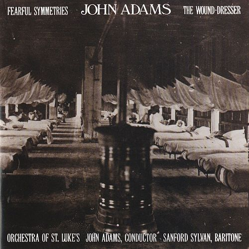 Fearful Symmetries/The Wound-Dresser by John Adams/ Sanford Sylvan/Orchestra Of St. Lukes