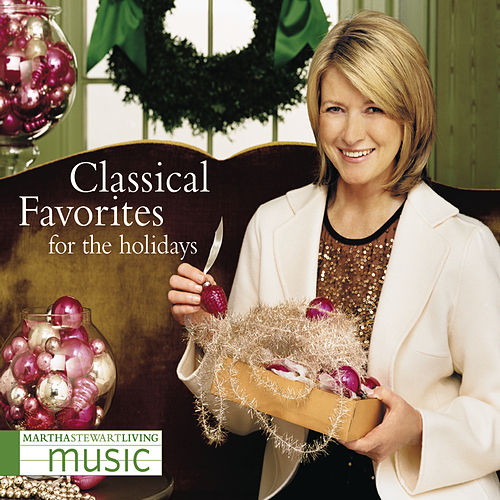 Martha Stewart Living Music: Classical Favorites For The Holidays by Various Artists