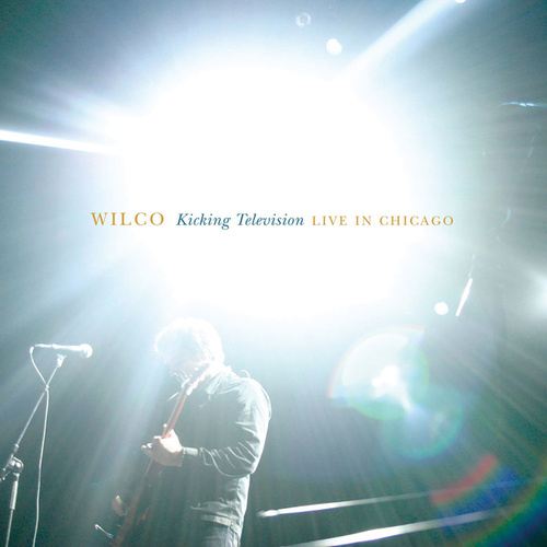 Kicking Television, Live in Chicago by Wilco