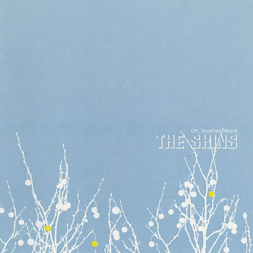 Oh, Inverted World by The Shins