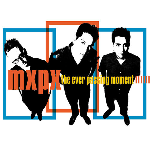 The Ever Passing Moment by MxPx