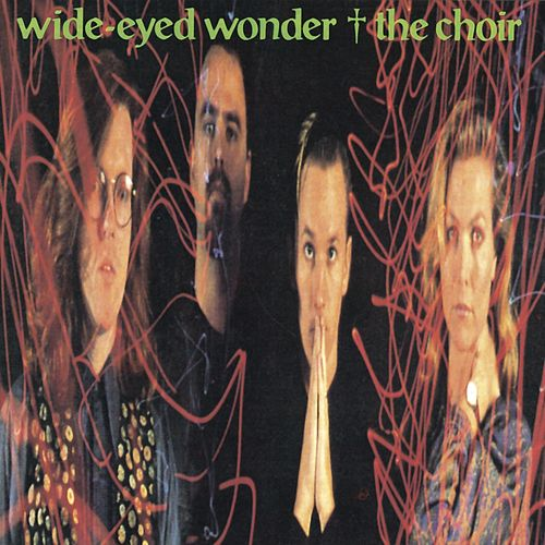 Wide-Eyed Wonder by The Choir (Gospel)
