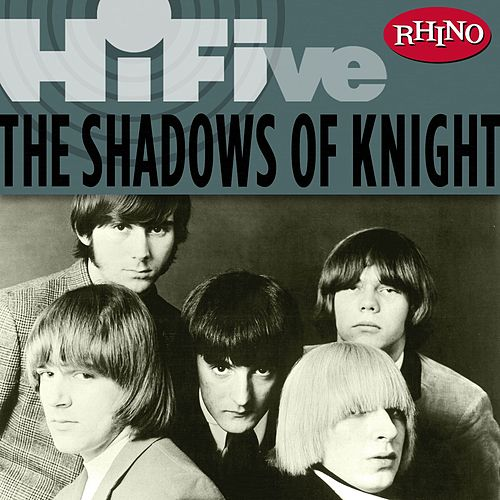 Rhino Hi-Five: The Shadows of Knight by Shadows of Knight