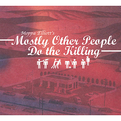 Mostly Other People Do the Killing von Moppa Elliott