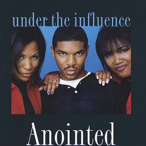 Under the Influence by Anointed