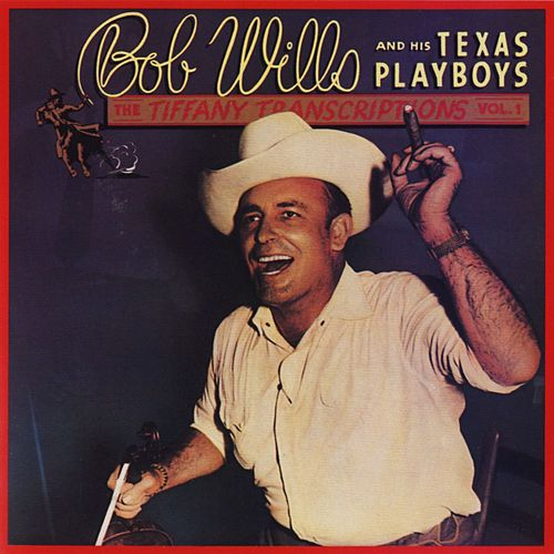 Tiffany Transcriptions, Vol. 1 by Bob Wills & His Texas Playboys