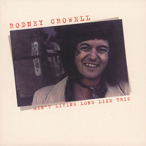 Ain't Living Long Like This de Rodney Crowell