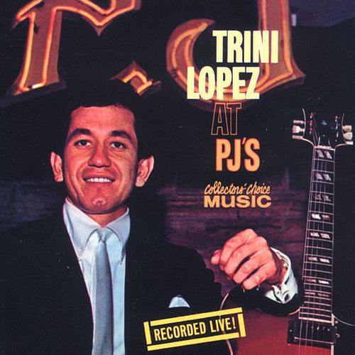 Trini Lopez At PJ's (Live) by Trini Lopez