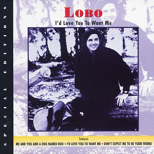I'd Love You To Want Me by Lobo