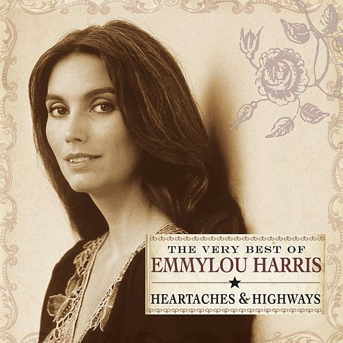 Heartaches & Highways: The Very Best Of Emmylou Harris de Emmylou Harris