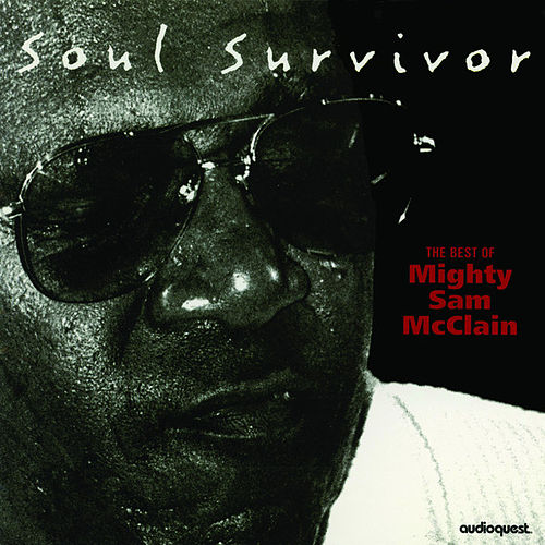 Soul Survivor by Mighty Sam McClain