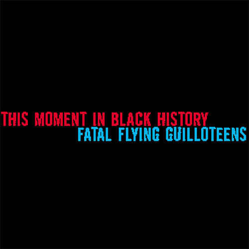 This Moment in Black History / Fatal Flying Guilloteens split by This Moment in Black History / Fatal Flying Guilloteens