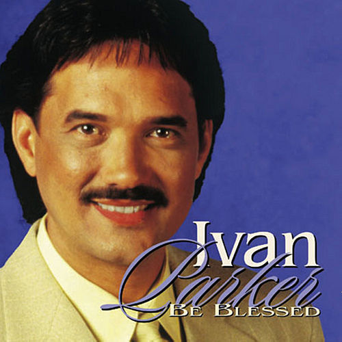 Be Blessed by Ivan Parker