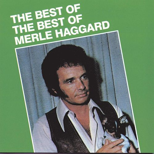 Best Of The Best Of by Merle Haggard