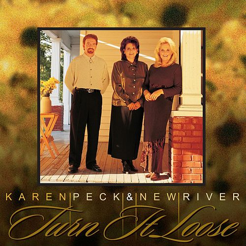 Turn It Loose by Karen Peck & New River