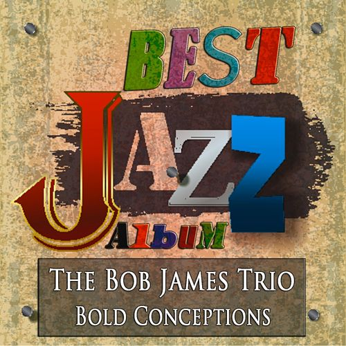 Bold Conceptions (Best Jazz Album - Digitally Remastered) by Bob James