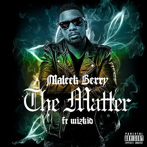 The Matter (feat. Wizkid) by Maleek Berry