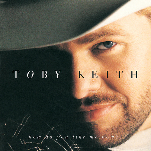 How Do You Like Me Now?!  de Toby Keith