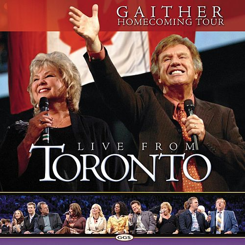 Live From Toronto by Bill & Gloria Gaither