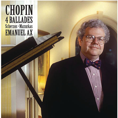 Chopin: Ballades & Mazurkas; Scherzos And Other Works by Emanuel Ax