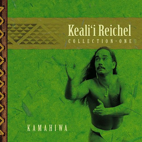 Kamahiwa: The Keali'i Reichel Collection by Keali`i Reichel