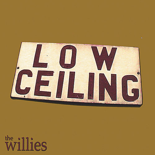 Low Ceiling by The Willies