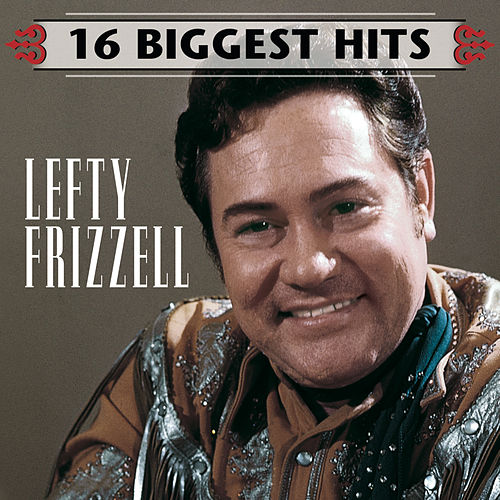 16 Biggest Hits by Lefty Frizzell