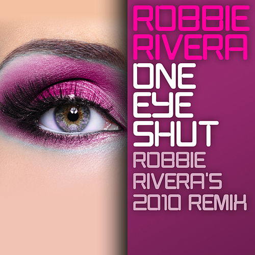 One Eye Shut (Robbie Rivera's 2010 Remix) van Robbie Rivera