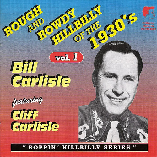 Rough and Rowdy Hillbilly of the 1930's Vol. 1 by Bill Carlisle