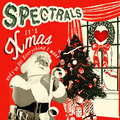 It's Xmas And I've Got Everything I Want de Spectrals