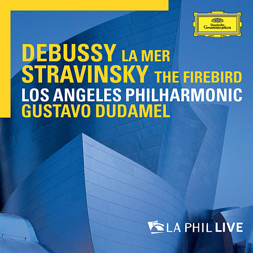 Debussy: La mer / Stravinsky: The Firebird - LA Phil Live von Los Angeles Philharmonic