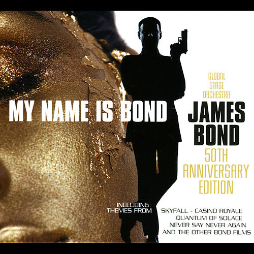 My Name Is Bond... James Bond: 50th Anniversary Edition by The Global Stage Orchestra