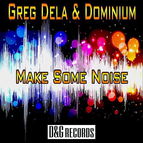 Make Some Noise by Greg Dela