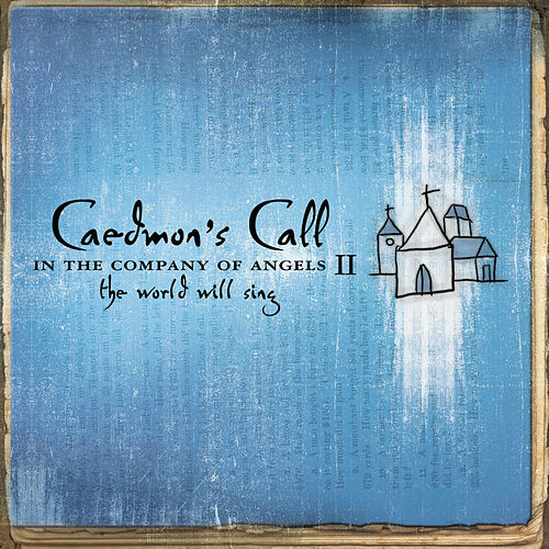 In The Company Of Angels II - The World Will Sing de Caedmon's Call