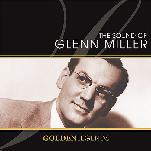 Golden Legends: Sounds Of Glenn Miller von Glenn Miller