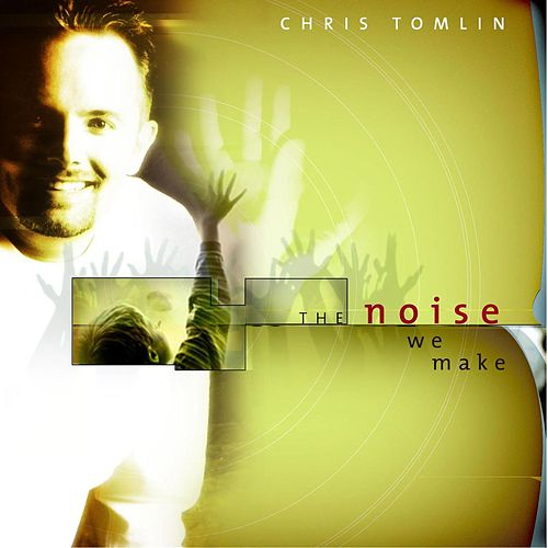 The Noise We Make by Chris Tomlin