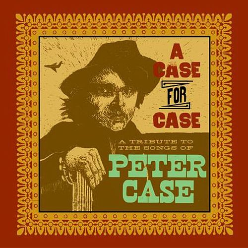 A Case For Case: A Tribute To The Songs Of Peter Case by Various Artists