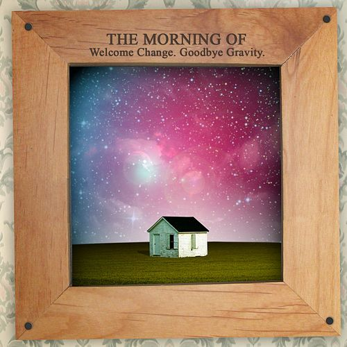 Welcome Change, Goodbye Gravity von The Morning Of
