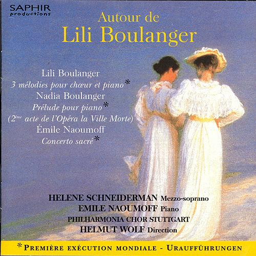 Autour De Lili Boulanger by Helene Schneiderman / Emile Naoumoff / Philharmonia Chor Stuttgart / Helmut Wolf