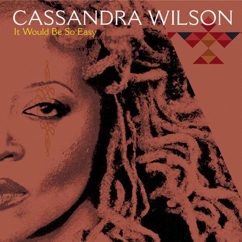 It Would Be So Easy von Cassandra Wilson