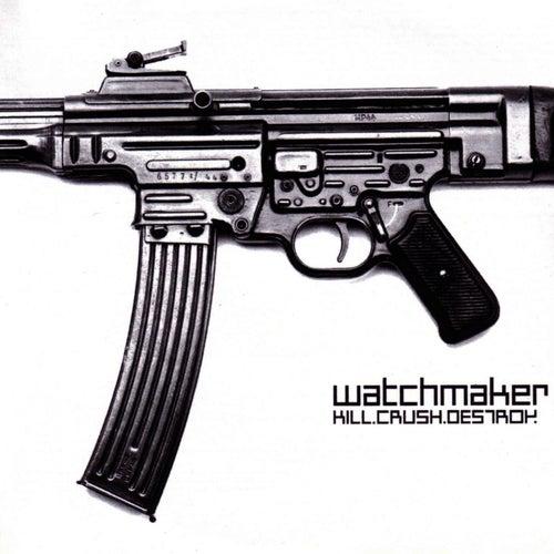 Kill, Crush, Destroy de Watchmaker