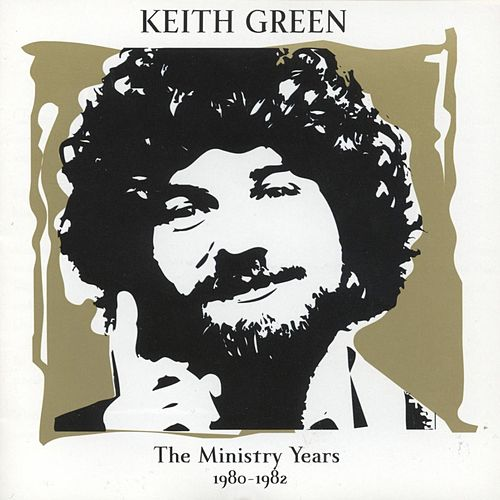 The Ministry Years, Vol. 2 by Keith Green