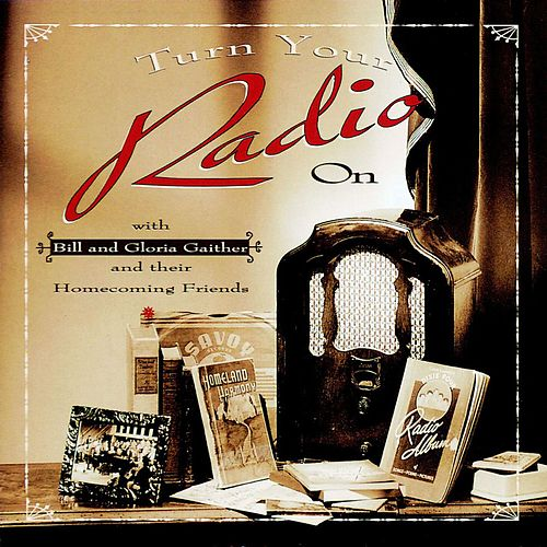 Turn Your Radio On by Bill & Gloria Gaither